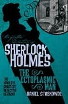 The Further Adventures of Sherlock Holmes: The Ectoplasmic Man ebook by Daniel Stashower