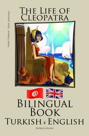 Learn Turkish - Bilingual Book (Turkish - English) The Life of Cleopatra ebook by Bilinguals