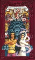 A Tapestry of Lions ebook by Jennifer Roberson