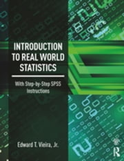 Introduction to Real World Statistics - With Step-By-Step SPSS Instructions ebook by Edward T. Vieira, Jr.