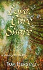 Love, Care and Share ebook by Tom Herstad
