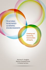 Teaching in Blended Learning Environments - Creating and Sustaining Communities of Inquiry ebook by Norman D. Vaughan, Martha Cleveland-Innes, D. Randy Garrison