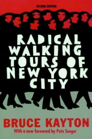 Radical Walking Tours of New York City ebook by Bruce Kayton,Pete Seeger