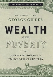 Wealth and Poverty - A New Edition for the Twenty-First Century ebook by George Gilder,Steve Forbes