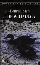 The Wild Duck eBook by Henrik Ibsen