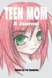 Teen Mom: A Journal ebook by Pat Gaudette
