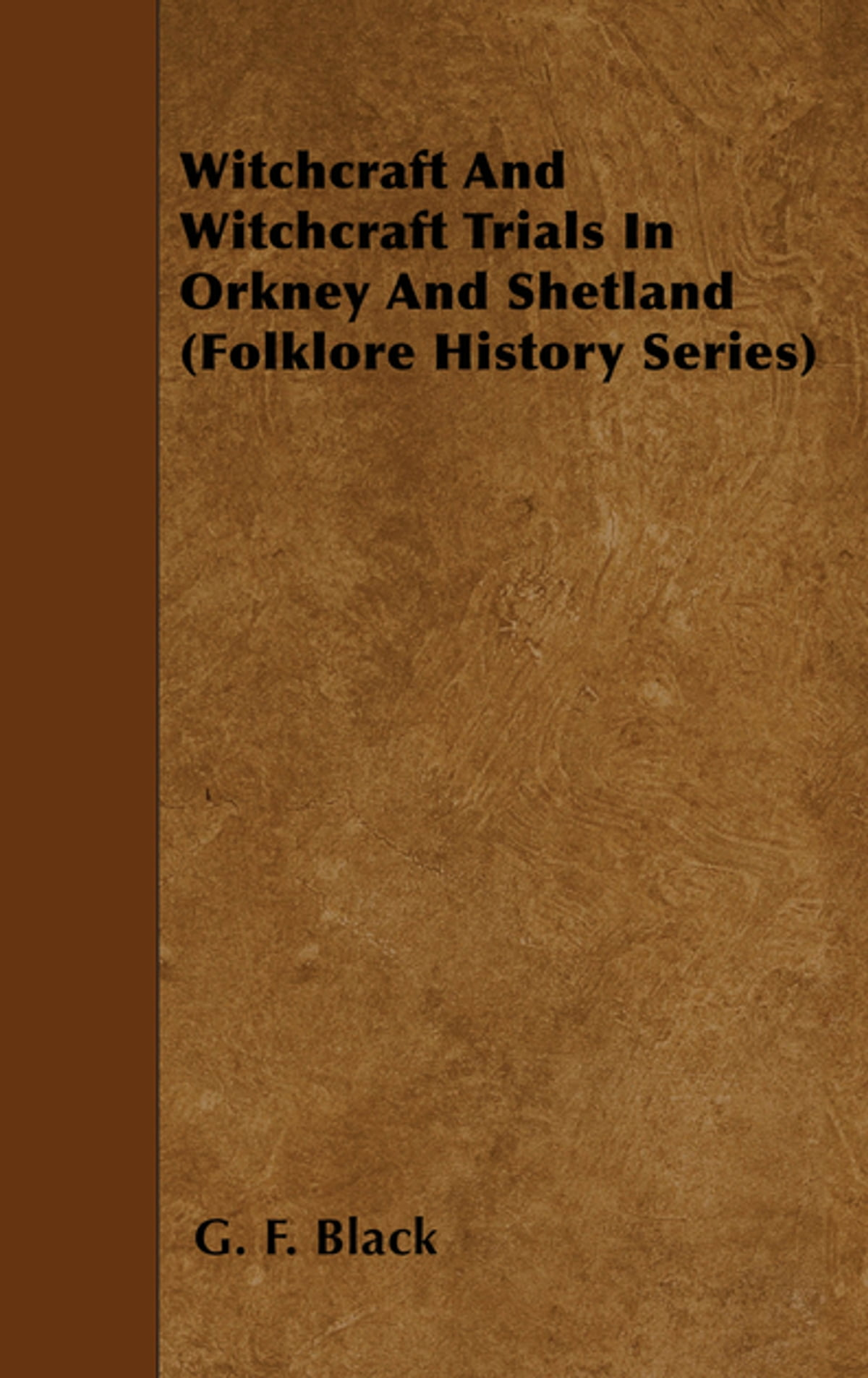 Witchcraft And Witchcraft Trials In Orkney And Shetland (Folklore History  Series) ebook by G  F  Black - Rakuten Kobo