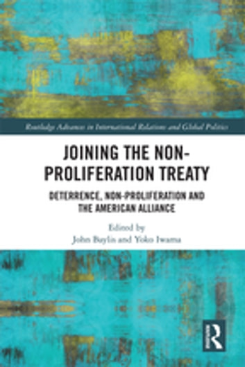 Joining the Non-Proliferation Treaty - Deterrence, Non-Proliferation and the American Alliance 電子書籍 by