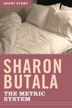The Metric System - Short Story ebook by Sharon Butala