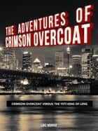 The Adventures of Crimson Overcoat: Crimson Overcoat Versus the Yeti King of Leng ebook by Luke Monroe