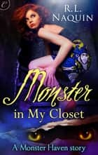 Monster in My Closet - A compelling, fun urban fantasy novel ebook by R.L. Naquin
