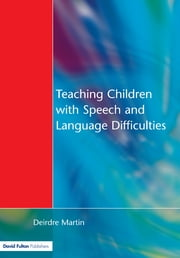 Teaching Children with Speech and Language Difficulties ebook by Deirdre Martin