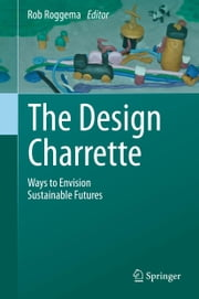 The Design Charrette - Ways to Envision Sustainable Futures ebook by Rob Roggema