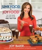 From Junk Food to Joy Food - All the Foods You Love to Eat...Only Better ebook by Joy Bauer