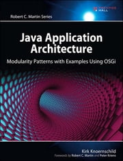Java Application Architecture - Modularity Patterns with Examples Using OSGi ebook by Kirk Knoernschild