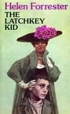 The Latchkey Kid ebook by Helen Forrester