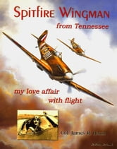 Spitfire Wingman from Tennessee - my love affair with flight ebook by Col. James R. Haun