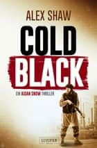 COLD BLACK - Thriller ebook by Alex Shaw, Andreas Schiffmann