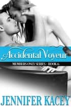 Accidental Voyeur ebook by Jennifer Kacey