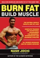 Burn Fat Build Muscle - Build big muscles and burn fat at the same time ebook by