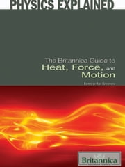 The Britannica Guide to Heat, Force, and Motion ebook by Britannica Educational Publishing, Erik Gregersen