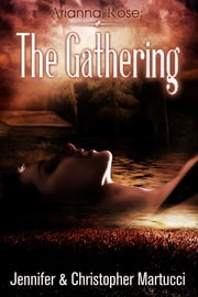 Arianna Rose: The Gathering (Part 2) ebook by Jennifer and Christopher Martucci