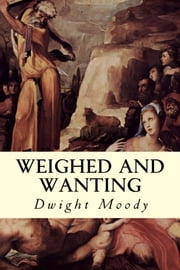 Weighed and Wanting ebook by Dwight Moody