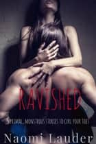 Ravished (5 monster erotica stories) ebook by Naomi Lauder