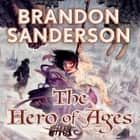 The Hero of Ages - Book Three of Mistborn audiobook by Brandon Sanderson, Michael Kramer