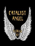 CATALYST ANGEL ebook by PATRICK KY