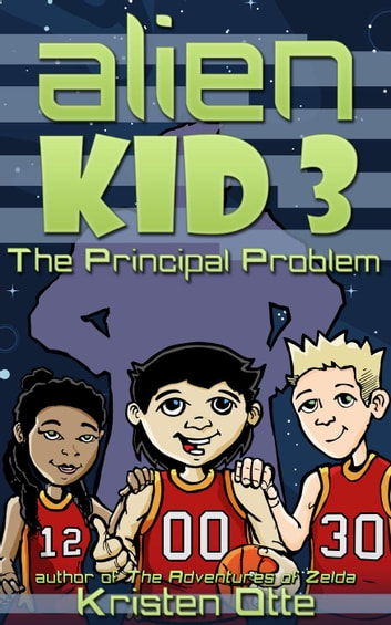 Alien Kid 3: The Principal Problem - Alien Kid, #3 ebook by Kristen Otte