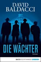 Die Wächter - Thriller ebook by David Baldacci, Uwe Anton