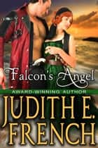 Falcon's Angel - Historical Romance ebook by Judith E. French