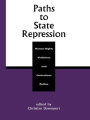 Paths to State Repression - Human Rights Violations and Contentious Politics ebook by Christian Davenport,George Aditjondro,Christian Davenport,Ronald Francisco,Linda Camp Keith,John C. King,David Kowalewski,Drew Noble Lanier,Chris Lee,Kathleen A. Mahoney-Norris,Sandra Maline,Susan McMillan,Will Moore,Steven Peterson,Steven C. Poe,Karen Rasler,James Scarritt,C Neal Tate