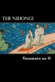 The Nihongi - Chronicles of Japan from the Earliest Times to A.D. 697 ebook by Yasumaro no O
