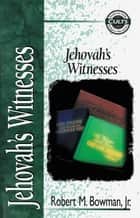 Jehovah's Witnesses ebook by Robert M. Bowman Jr., Alan W. Gomes