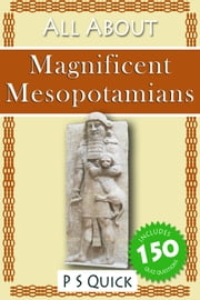 All About: Magnificent Mesopotamians ebook by P S Quick
