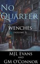 No Quarter: Wenches - Volume 5 (A Piratical Suspenseful Romance) ebook by MJL Evans, GM O'Connor