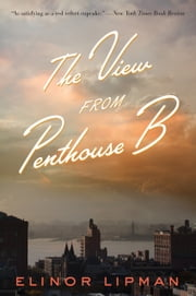 The View from Penthouse B ebook by Elinor Lipman