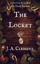 The Locket ebook by J.A. Clement
