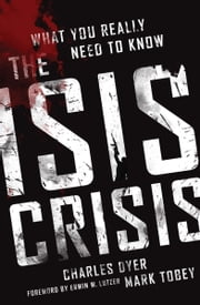 The ISIS Crisis - What You Really Need to Know ebook by Charles H. Dyer,Mark . Tobey