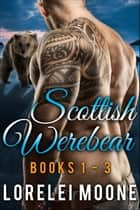 Scottish Werebear: Books 1-3 ebook by Lorelei Moone