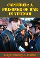 Captured: A Prisoner Of War In Vietnam ebook by Major Stanley A. Newell