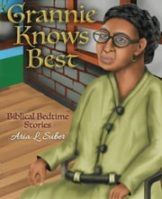 Grannie Knows Best - Biblical Bedtime Stories ebook by Aria L Suber