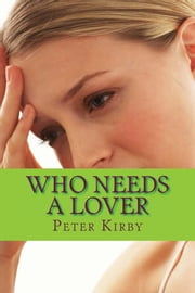 Who Needs A Lover ebook by Peter Kirby