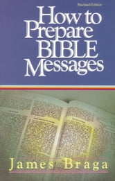 How to Prepare Bible Messages ebook by James Braga