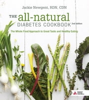 The All-Natural Diabetes Cookbook - The Whole Food Approach to Great Taste and Healthy Eating ebook by Jackie Newgent, R.D.