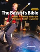 Bassist's Bible - How to Play Every Bass Style from Afro-Cuban to Zydeco ebook by Tim Boomer, Mick Berry, Chaz Bufe