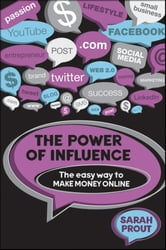 The Power of Influence - The Easy Way to Make Money Online ebook by Sarah Prout