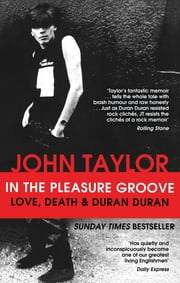 In The Pleasure Groove - Love, Death and Duran Duran ebook by John Taylor